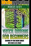 Vertical Gardening: Growing Your Dream Garden with Much Less Space! (Vertical Gardening, Gardening, Mini-Farming) (English Edition)