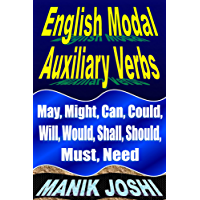 English Modal Auxiliary Verbs: May, Might, Can, Could, Will, Would, Shall, Should, Must, Need (English Daily Use Book 20)