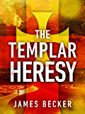 The Templar Heresy: An extraordinary conspiracy thriller that doesn't let go