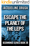Escape the Planet of the LEPS: Beginnings Series Book 28