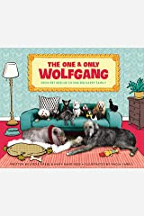 The One and Only Wolfgang: From pet rescue to one big happy family Kindle Edition