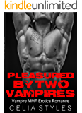 Pleasured by Two Vampires: MMF Vampire Erotica (Vampire Romance, MMF Erotica, Bisexual Romance, Menage Romance, Threesome, New Adult, Gay Erotica Book 1)