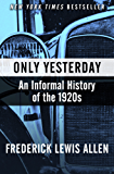 Only Yesterday: An Informal History of the 1920s (English Edition)