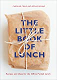 The Little Book of Lunch: Recipes and Ideas for the Office Packed Lunch