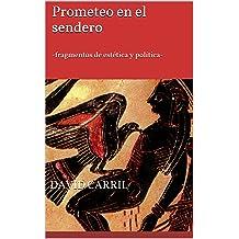 Prometeo en el sendero: -fragmentos de estética y política- (Spanish Edition) Dec 23, 2015