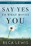 The Intent Course: Say Yes To What Moves You (The Shift Series Book 4)