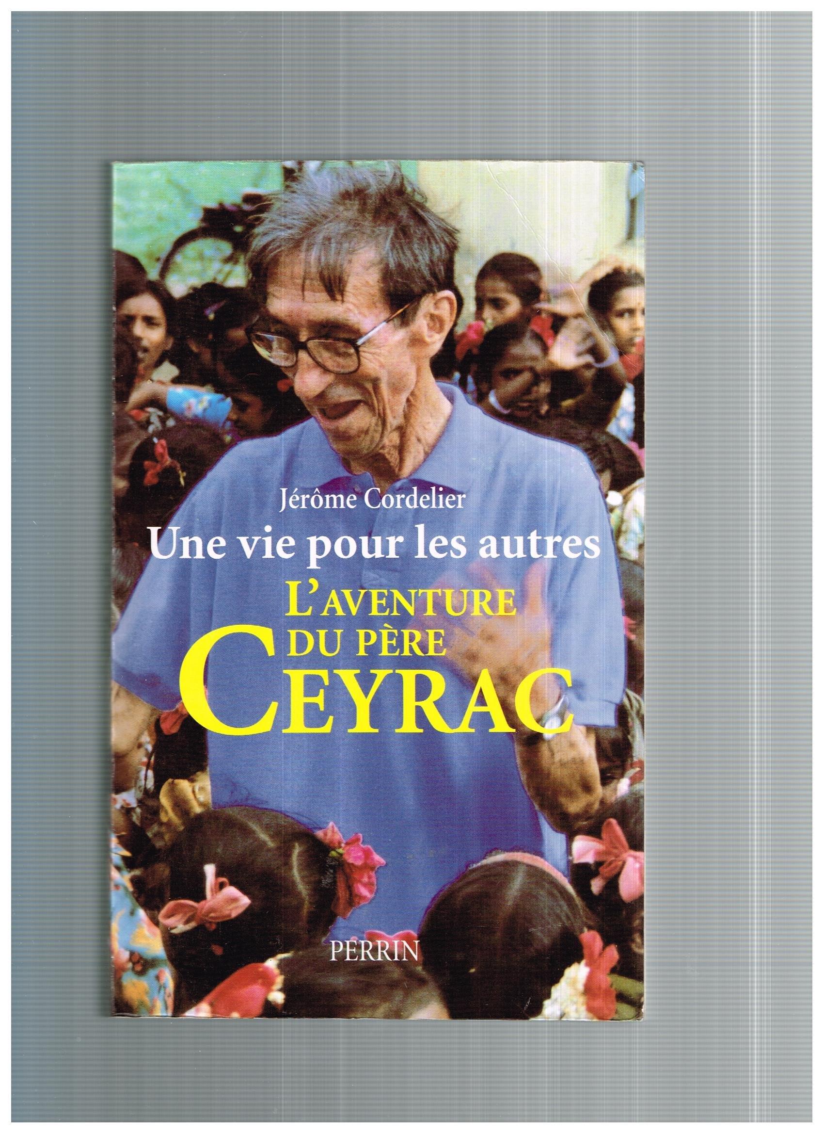 Amazon.fr - Une vie pour les autres : L'aventure du père Ceyrac - Jérôme  Cordelier - Livres