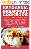 Ketogenic Breakfast Cookbook: Top 50 Quick and Easy Delicious Low-Carb, High-Fat Ketogenic Diet Breakfast Recipes That Cooks Fast (Keto Series Book 2) (English Edition)