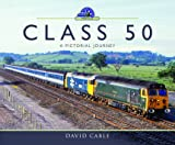 Class 50: A Pictorial Journey (Modern Traction Profiles)