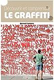 Découvrir et comprendre le graffiti : Des origines à nos jours