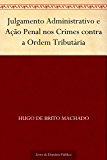 Julgamento Administrativo e Ação Penal nos Crimes contra a Ordem Tributária
