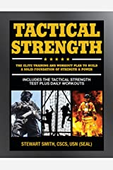 Tactical Strength: The Elite Training and Workout Plan for Spec Ops, SEALs, SWAT, Police, Firefighters, and Tactical Professionals Kindle Edition