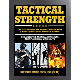 Tactical Strength: The Elite Training and Workout Plan for Spec Ops, SEALs, SWAT, Police, Firefighters, and Tactical Professi