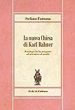 La nuova Chiesa di Karl Rahner: Il teologo che ha insegnato ad arrendersi al mondo