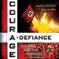 Courage & Defiance: Stories of Spies, Saboteurs, and Survivors in World War II Denmark