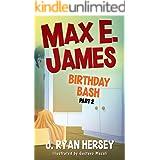 Max E. James: Birthday Bash Part 2 (Volume 3)