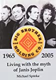 Living with the myth of Janis Joplin. The History of Big Brother & the Holding Co.1965-2005