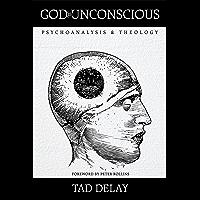 God Is Unconscious: Psychoanalysis and Theology (English Edition)