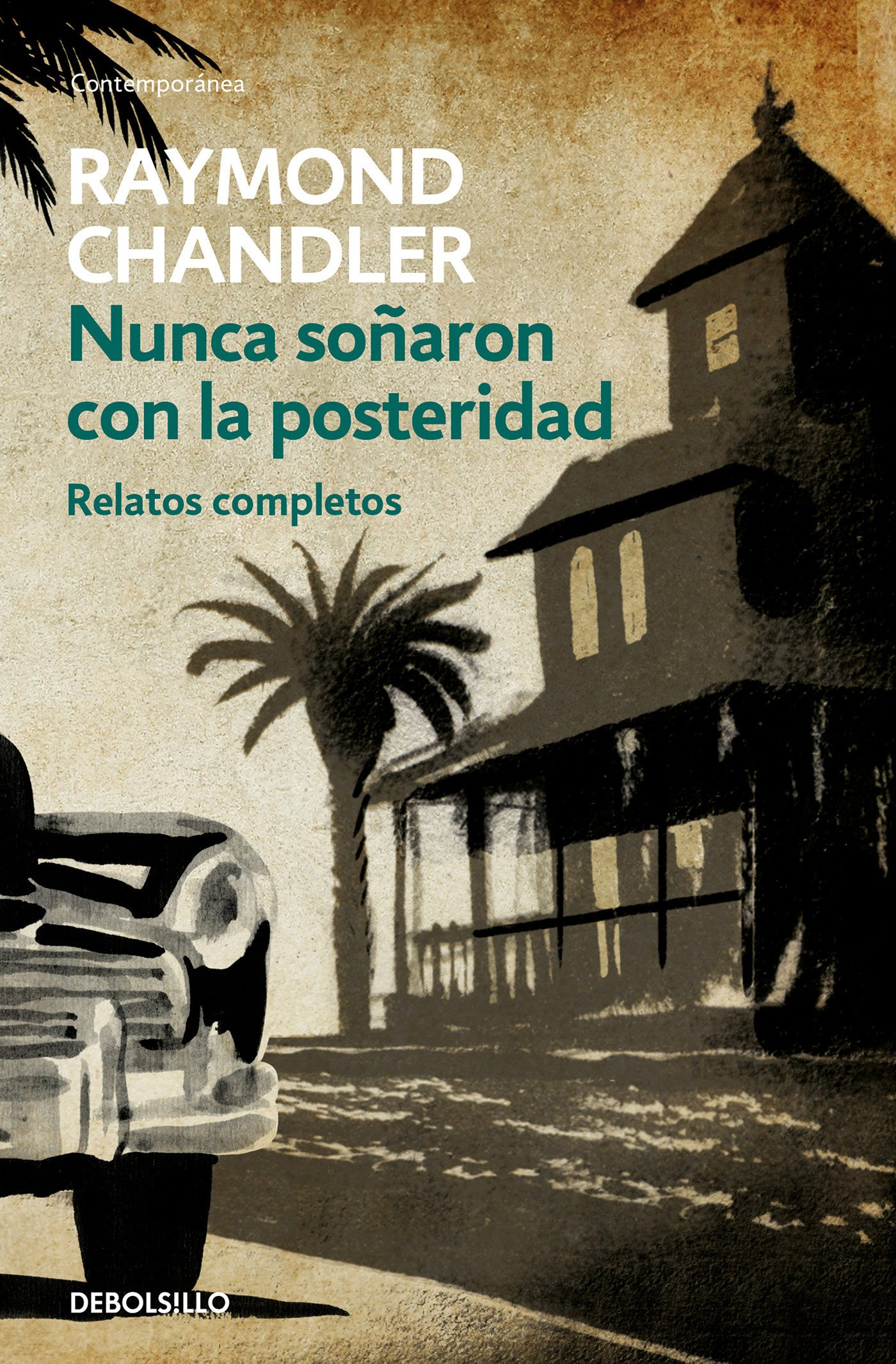 Nunca soñaron con la posteridad: Relatos completos (CONTEMPORANEA) Tapa blanda – 16 nov 2017 Raymond Chandler DEBOLSILLO 8466334823 Spanish: Adult Fiction