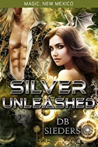 Silver Unleashed: Dragons of Tarakona (Magic, New Mexico Book 13)