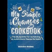 My Simple Changes Cookbook: My Blueprints for Achieving My Autoimmune Disease Remission