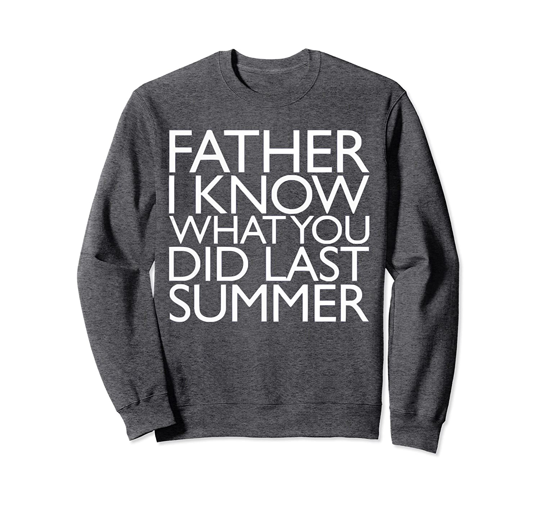 551ff144afe FATHER I KNOW WHAT YOU DID LAST SUMMER SweatShirt-anz - Anztshirt