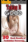 Taking It Good… 30 Book Bundle of Forbidden Romances