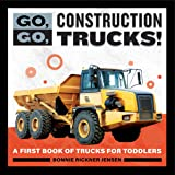 Go, Go, Construction Trucks!: A First Book of Trucks for Toddlers (Go, Go Books)