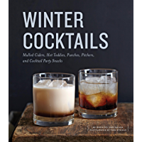 Winter Cocktails: Mulled Ciders, Hot Toddies, Punches, Pitchers, and Cocktail Party Snacks (English Edition)