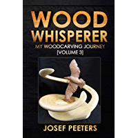 Wood Whisperer: My Woodcarving Journey (Volume 3)