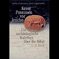 Keine Posaunen vor Jericho: Die archäologische Wahrheit über die Bibel