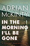 In the Morning I'll Be Gone: A Detective Sean Duffy Novel