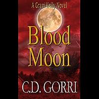 Blood Moon: A Grazi Kelly Novel: Book 5 (Grazi Kelly Novel Series) (English Edition)