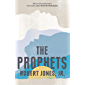 The Prophets: 'Epic in its scale, intimate in its force, and lyrical in its beauty'