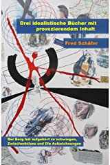 Drei idealistische Bücher mit provozierendem Inhalt: Der Berg hat aufgehört zu schwingen, Zwischenbilanz und Die Aufzeichnungen (Bücher 1, 2 und 3 der ... provozierendem Inhalt 4) (German Edition) Kindle Edition