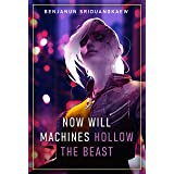 Now Will Machines Hollow the Beast (Machine Mandate Book 2)