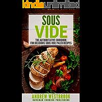 Sous Vide: The Authoritative Cookbook for Delicious Sous Vide Paleo Recipes
