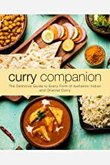 Curry Companion: The Definitive Guide to Every Form of Authentic Indian and Oriental Curry Kindle Edition