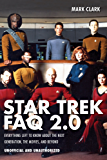 Star Trek FAQ 2.0 (Unofficial and Unauthorized): Everything Left to Know About the Next Generation, the Movies, and Beyond (FAQ Series)