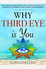 Why Third Eye is You: The Science and Philosophy of Opening Your Third Eye, Its Benefits, Experiences, and Natural Enlightenment (The Journey Within Book 3)