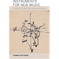 Instruments for New Music: Sound, Technology, and Modernism (English Edition)