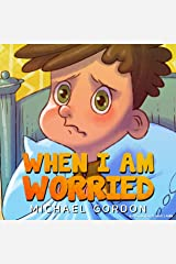 When I Am Worried: (Anxiety Books for Kids, Ages 3 5, Childrens Books, Kindergarten) (Self-Regulation Skills) Kindle Edition