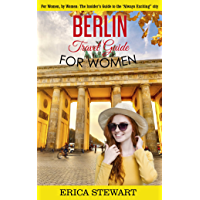 "BERLIN: TRAVEL GUIDE FOR WOMEN : The Insider's Travel Guide to the ""Always Exciting""city. For women, by women. (English Edition)"