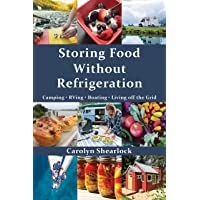 Storing Food Without Refrigeration: Camping. RVing. Boating. Living off the Grid