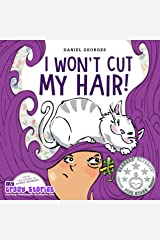 I WON'T CUT MY HAIR!: A hilarious children's book about turning stubbornness into confidence to try new experiences. (MY CRAZY STORIES SERIES 1) Kindle Edition