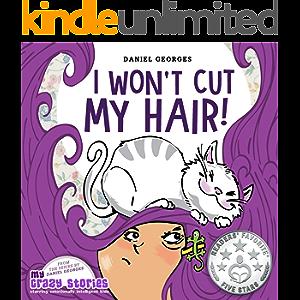 I Won't Cut My Hair! (MY CRAZY STORIES SERIES Book 1)