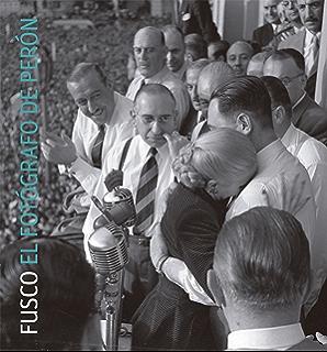 Fusco. El fotógrafo de Perón (Spanish Edition)