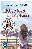 Lieber jetzt als irgendwann: Roman (German Edition)
