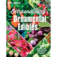 Extraordinary Ornamental Edibles: 100 Perennials, Trees, Shrubs and Vines for Canadian Gardens