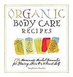 Organic Body Care Recipes: 175 Homemade Herbal
